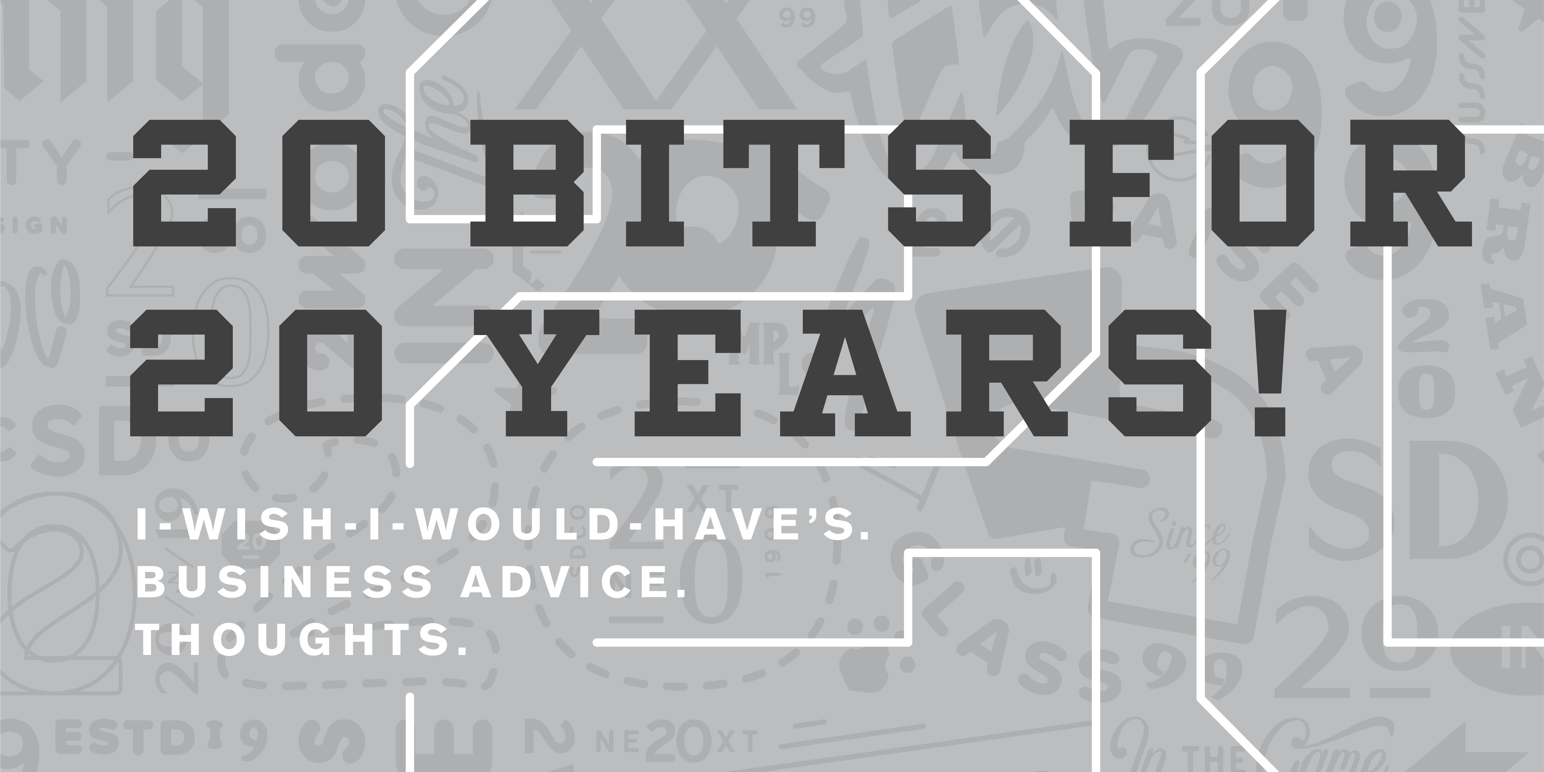 20 Pieces of (Unsolicited) Business Advice For 20 Years
